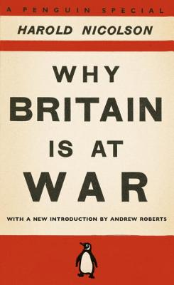 Why Britain is at War - Nicolson, Harold, and Roberts, Andrew (Introduction by)