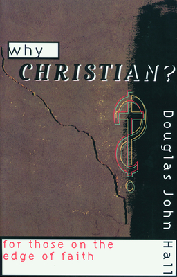 Why Christian? - Hall, Douglas John