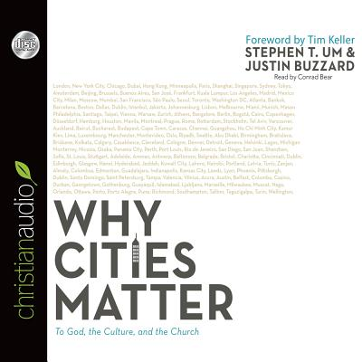 Why Cities Matter: To God, the Culture, and the Church - Um, Stephen T, and Buzzard, Justin, and Bear, Conrad (Narrator)