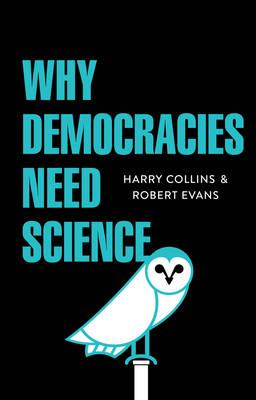 Why Democracies Need Science - Collins, Harry, and Evans, Robert
