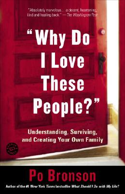 Why Do I Love These People?: Understanding, Surviving, and Creating Your Own Family - Bronson, Po