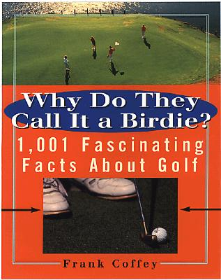 Why Do They Call It a Birdie? - Coffey, Frank