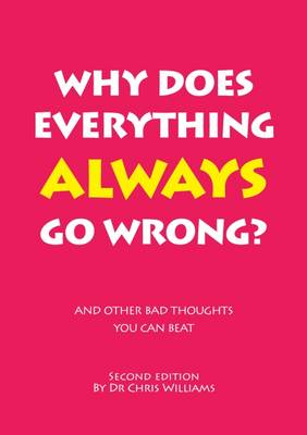 Why Does Everything Always Go Wrong?: And Other Bad Thoughts You Can Beat - Williams, Christopher J.
