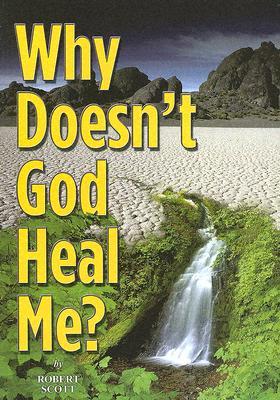 Why Doesn't God Heal Me? - Scott, Robert, Professor