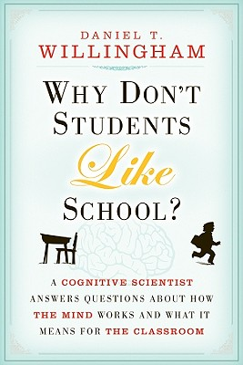 Why Don't Students Like School?: A Cognitive Scientist Answers Questions about How the Mind Works and What It Means for the Classroom - Willingham, Daniel T