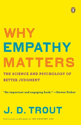 Why Empathy Matters: The Science and Psychology of Better Judgment - Trout, J D