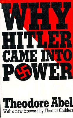 Why Hitler Came Into Power - Abel, Theodore, and Childers, Thomas