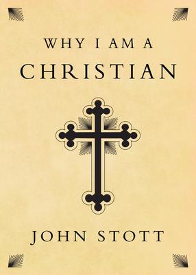 Why I Am a Christian - Stott, John
