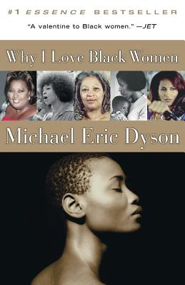 Why I Love Black Women - Dyson, Michael Eric