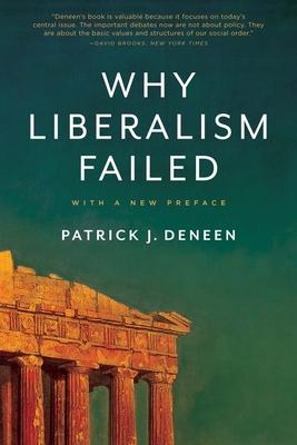 Why Liberalism Failed - Deneen, Patrick J