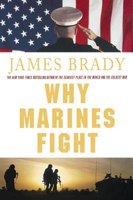 Why Marines Fight - Brady, James
