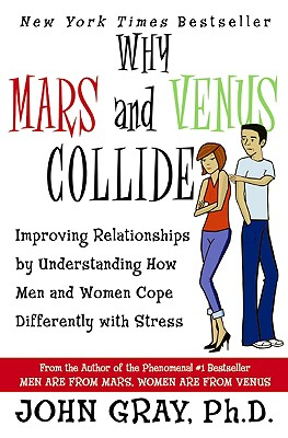 Why Mars & Venus Collide: Improving Relationships by Understanding How Men and Women Cope Differently with Stress - Gray, John, Ph.D.