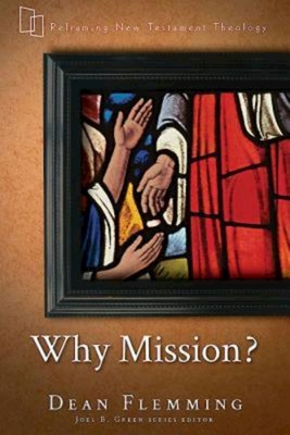 Why Mission? - Flemming, Dean, and Green, Joel B (Editor)