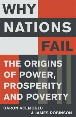 Why Nations Fail: The Origins of Power, Prosperity and Poverty - Acemoglu, Daron, and Robinson, James A.