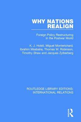 Why Nations Realign: Foreign Policy Restructuring in the Postwar World - Holsti, Kalevi J.