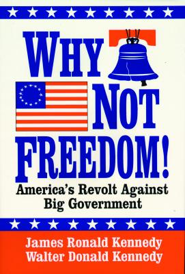 Why Not Freedom!: America's Revolt Against Big Government -
