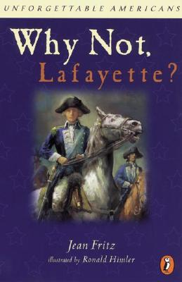 Why Not Lafayette? - Fritz, Jean, and Bonnell, J (Editor)