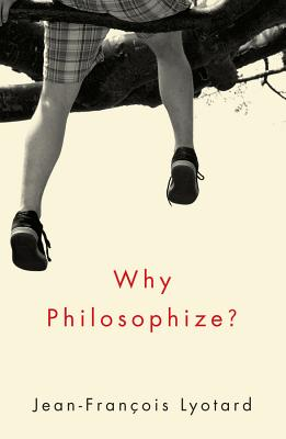 Why Philosophize? - Lyotard, Jean-Francois