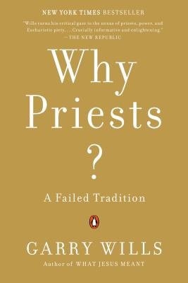 Why Priests?: A Failed Tradition - Wills, Garry