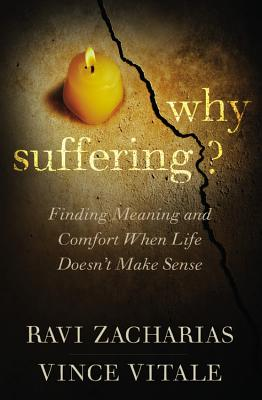 Why Suffering?: Finding Meaning and Comfort When Life Doesn't Make Sense - Zacharias, Ravi, and Vitale, Vince