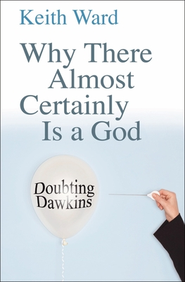Why There Almost Certainly Is a God: Doubting Dawkins - Ward, Keith