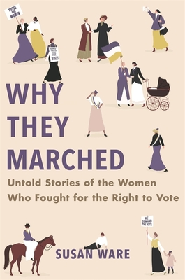 Why They Marched: Untold Stories of the Women Who Fought for the Right to Vote - Ware, Susan