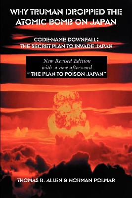 Why Truman Dropped the Atomic Bomb on Japan - Polmar, Norman, and Allen, Thomas B