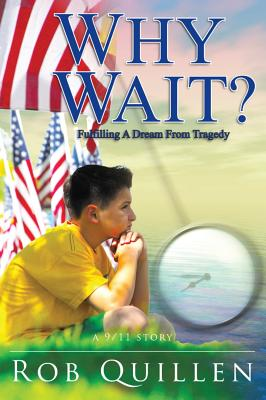 Why Wait?: Fulfilling a Dream from Tragedy - Quillen, Rob