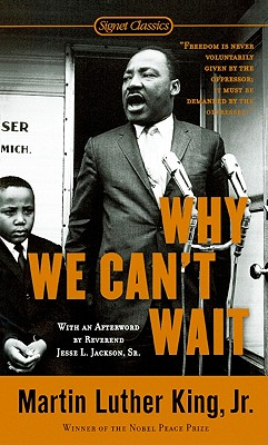 Why We Can't Wait - King, Martin Luther, Jr., and Jackson, Jesse L, Sr. (Afterword by)