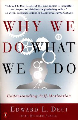 Why We Do What We Do: Understanding Self-Motivation - Deci, Edward, and Flaste, Richard