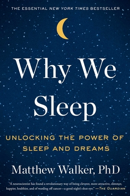 Why We Sleep: Unlocking the Power of Sleep and Dreams - Walker, Matthew, PhD