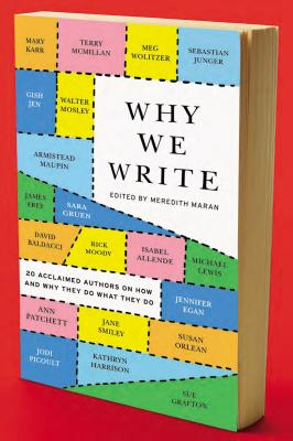 Why We Write: 20 Acclaimed Authors on How and Why They Do What They Do - Maran, Meredith (Editor)
