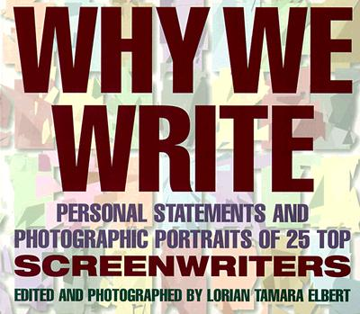 Why We Write: Personal Statements and Photographic Portraits of 25 Top Screenwriters - Elbert, Lorain Tamara (Editor), and Elbert, Lorian T (Editor)