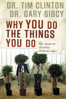 Why You Do the Things You Do: The Secret to Healthy Relationships - Clinton, Timothy, and Sibcy, Gary, Dr.