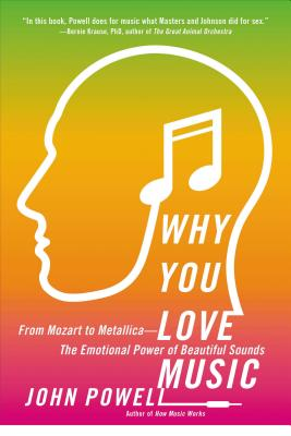 Why You Love Music: From Mozart to Metallica--The Emotional Power of Beautiful Sounds - Powell, John