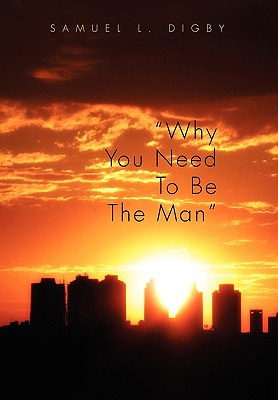 Why You Need to Be the Man'' - Digby, Samuel L