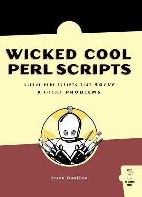 Wicked Cool Perl Scripts: Useful Perl Scripts That Solve Difficult Problems - Oualline, Steve