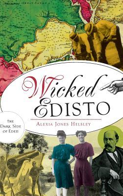 Wicked Edisto: The Dark Side of Eden - Helsley, Alexia
