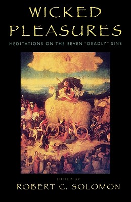 Wicked Pleasures: Meditations on the Seven 'Deadly' Sins - Solomon, Robert C (Editor), and Gass, William (Contributions by), and Herzog, Don (Contributions by)