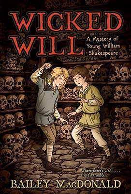 Wicked Will: A Mystery of Young William Shakespeare - MacDonald, Bailey