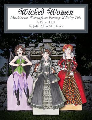Wicked Women: Mischievous Women from Fantasy and Fairy Tale - Matthews, Julie
