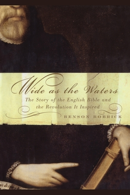 Wide as the Waters: The Story of the English Bible and the Revolution - Bobrick, Benson