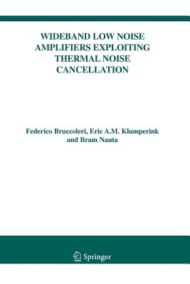 Wideband Low Noise Amplifiers Exploiting Thermal Noise Cancellation - Bruccoleri, Federico, and Klumperink, Eric A.M., and Nauta, Bram