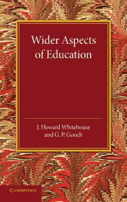Wider Aspects of Education - Whitehouse, J. Howard, and Gooch, G. P.
