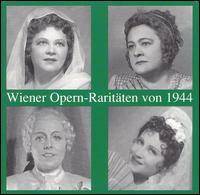 Wiener Opern-Raritäten von 1944 - Adolf Vogel (vocals); Alexander Welitsch (vocals); Anny Konetzni (vocals); Elisabeth Höngen (vocals); Emmy Loose (vocals);...