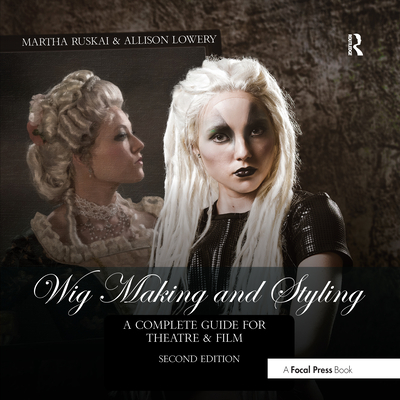 Wig Making and Styling: A Complete Guide for Theatre & Film - Ruskai, Martha, and Lowery, Allison