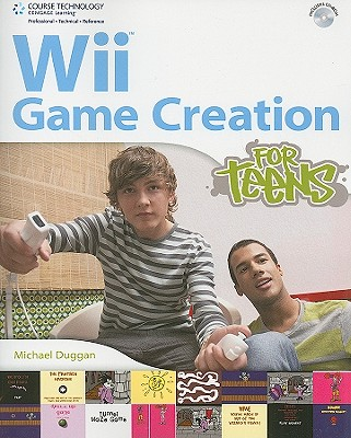 Wii Game Creation for Teens - Duggan, Michael