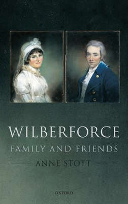 Wilberforce: Family and Friends - Stott, Anne