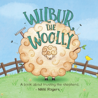Wilbur the Woolly: A book about trusting the shepherd -