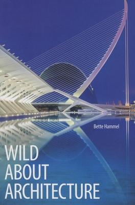Wild about Architecture - Hammel, Bette
